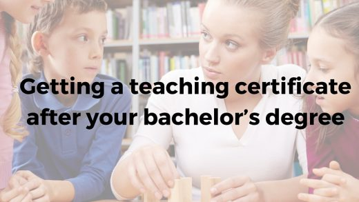 Getting a teaching certificate after your bachelor's degree