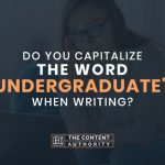 """Do You Capitalize The Word """"Undergraduate"""" When Writing?"""