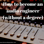 How to become an audio engineer (without an audio degree)