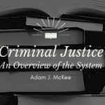 Criminal Justice | Section 1.1: The Criminal Justice System | Professor  McKee's Things and Stuff