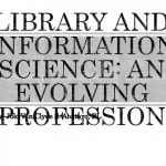 Library and information science: an evolving profession