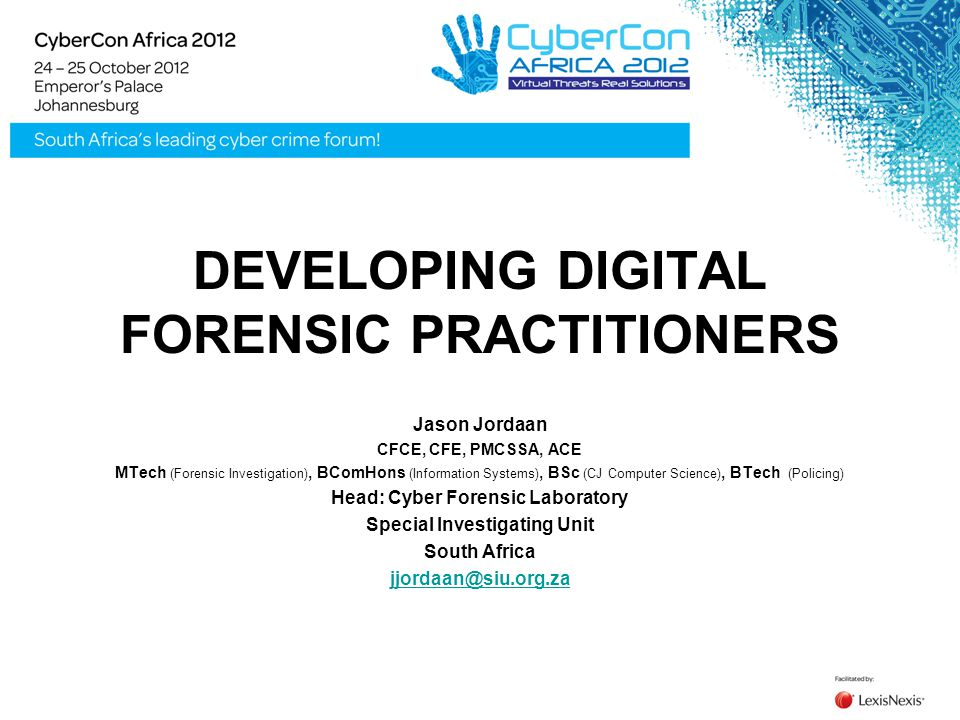 DEVELOPING DIGITAL FORENSIC PRACTITIONERS Jason Jordaan CFCE, CFE, PMCSSA,  ACE MTech (Forensic Investigation), BComHons (Information Systems), BSc  (CJ. - ppt download