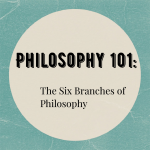 Philosophy 101: The Six Branches of Philosophy | The Quarter-Life Experiment